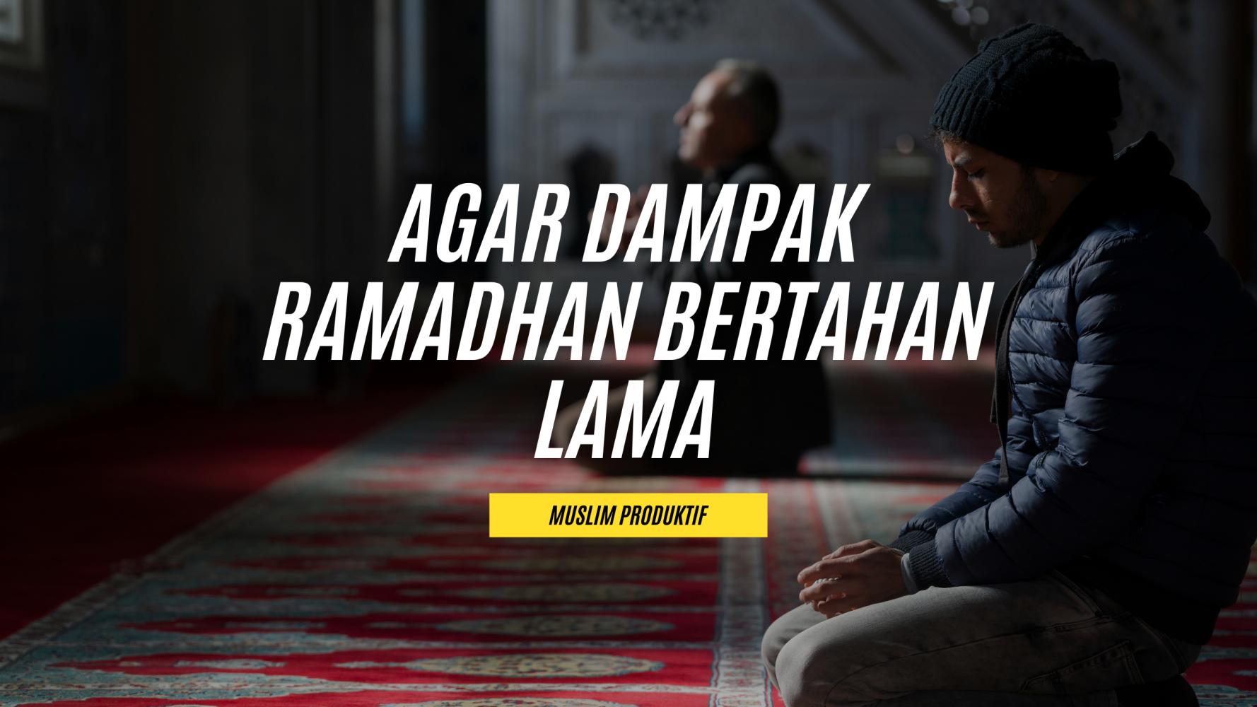 Agar Dampak Ramadhan Bertahan Lama