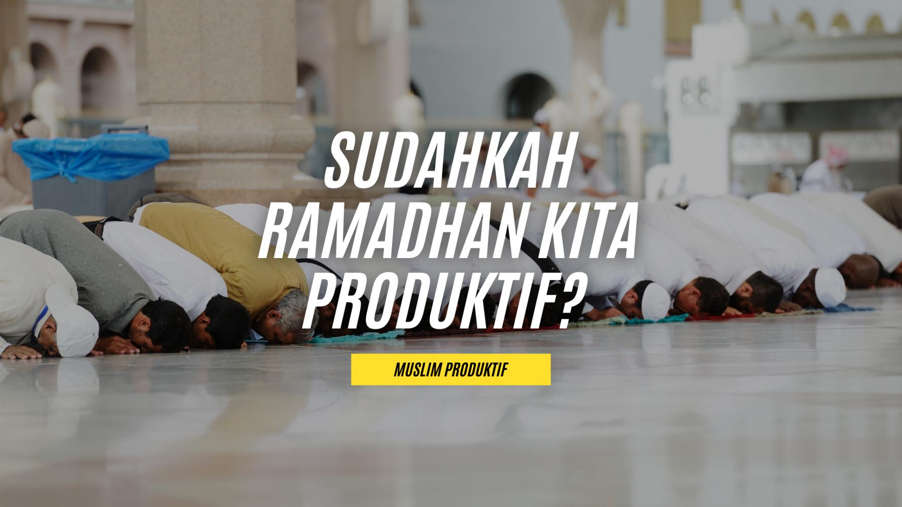 Sudahkah Ramadhan Kita Produktif?
